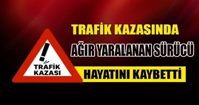 Akhisar'da Trafik Kazasında yaralanan sürücü hayatını kaybetti.